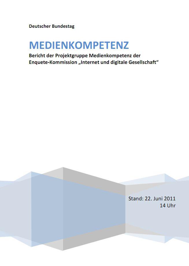 """Bericht der Projektgruppe Medienkompetenz der Enquete-Kommission """"Internet und digitale Gesellschaft"""""""